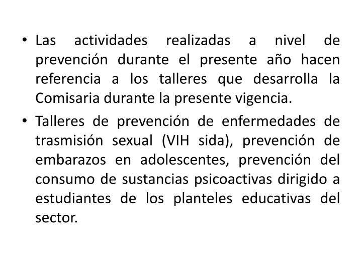 Las actividades realizadas a nivel de prevención durante el presente año hacen referencia a los talleres que desarrolla la Comisaria durante la presente vigencia.