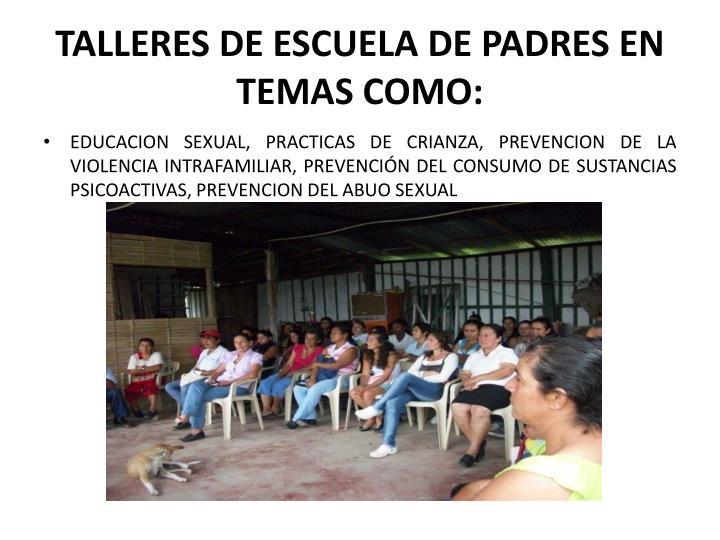 TALLERES DE ESCUELA DE PADRES EN TEMAS COMO:
