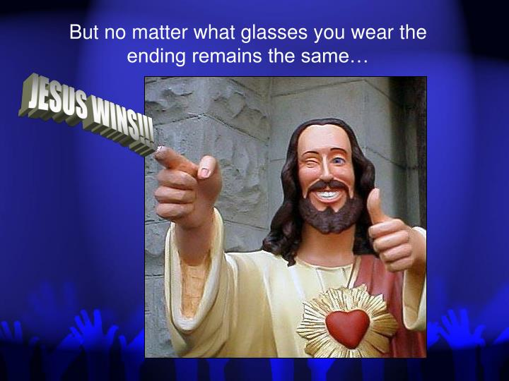 But no matter what glasses you wear the ending remains the same…