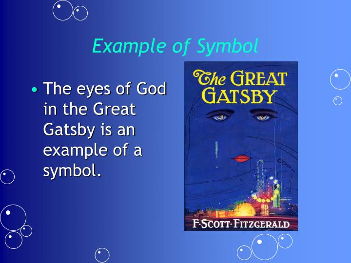 The eyes of God in the Great Gatsby is an example of a symbol.