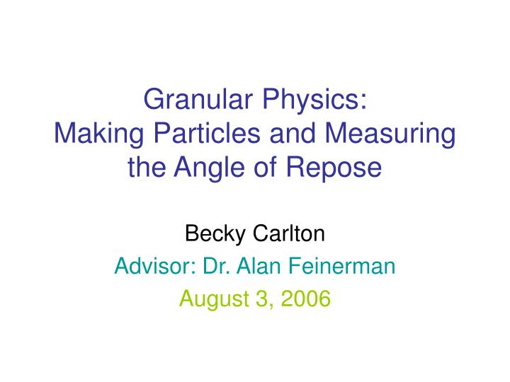 Granular physics making particles and measuring the angle of repose