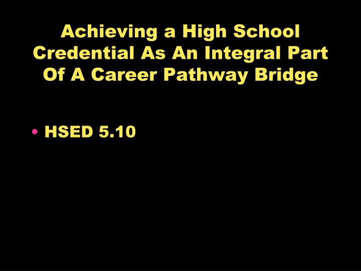 Achieving a High School Credential As An Integral Part Of A Career Pathway Bridge