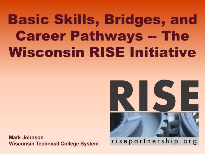 Basic skills bridges and career pathways the wisconsin rise initiative