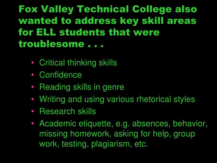 Fox Valley Technical College also wanted to address key skill areas for ELL students that were troublesome . . .