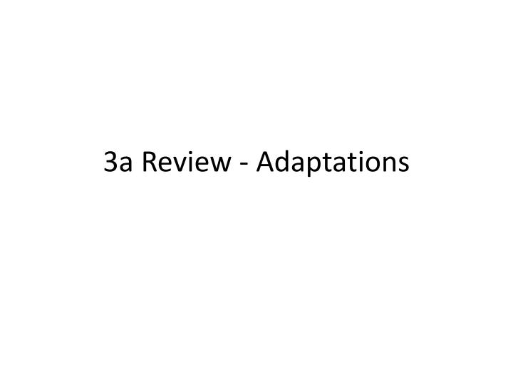 3a Review - Adaptations