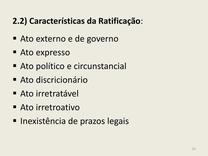 2.2) Características da Ratificação