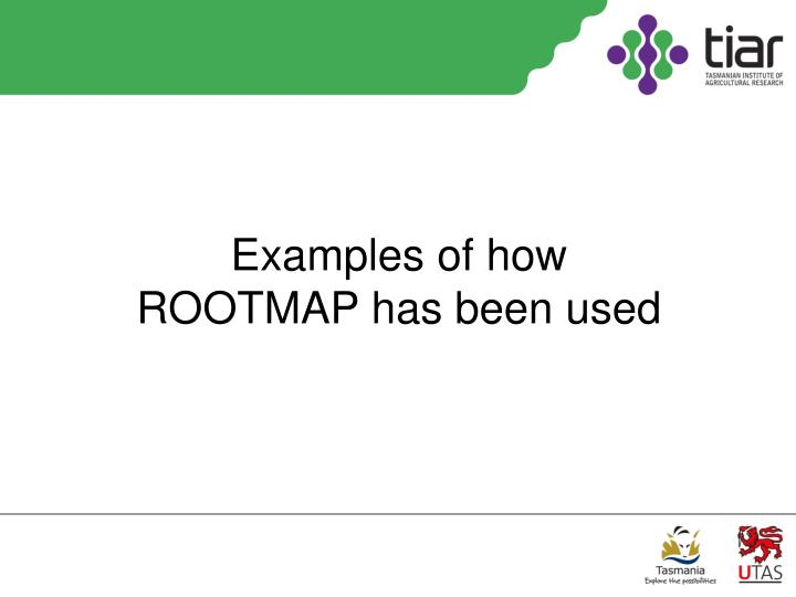 Examples of how ROOTMAP has been used