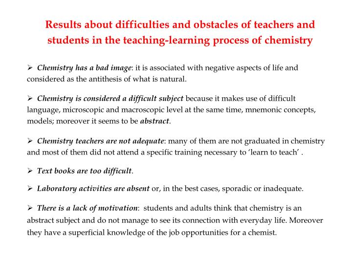 Results about difficulties and obstacles of teachers and students in the teaching-learning process of chemistry