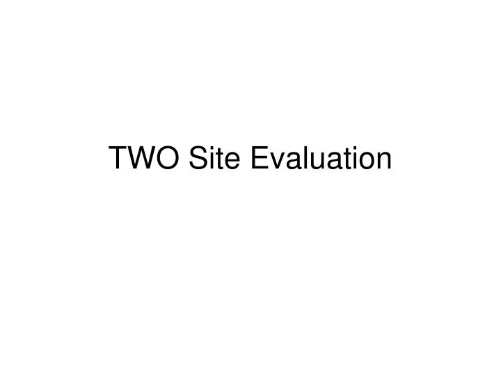 Two site evaluation