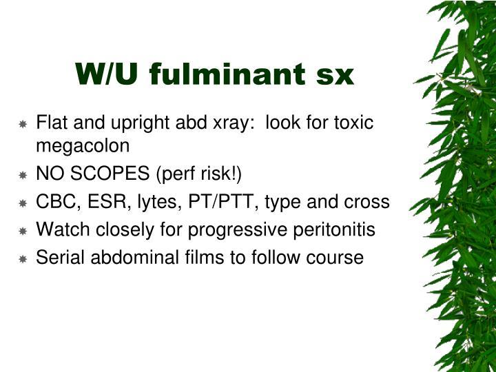 W/U fulminant sx