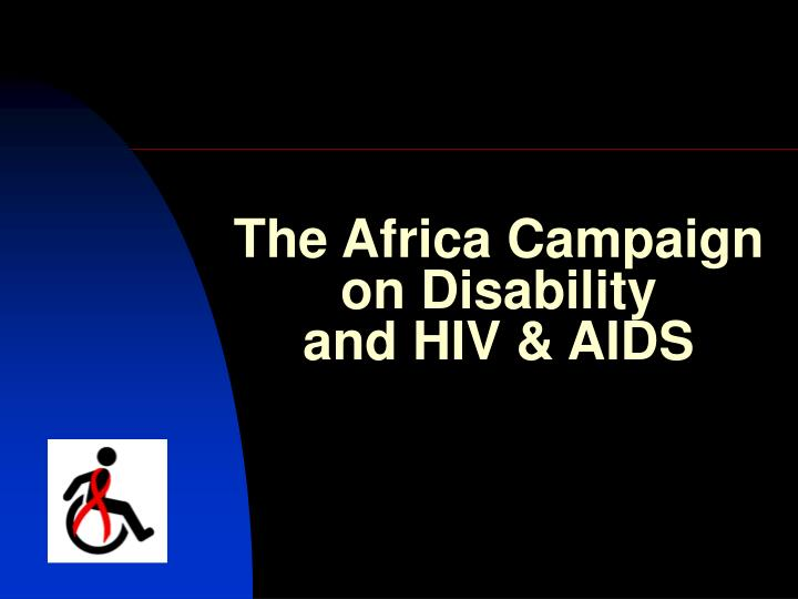 The africa campaign on disability and hiv aids