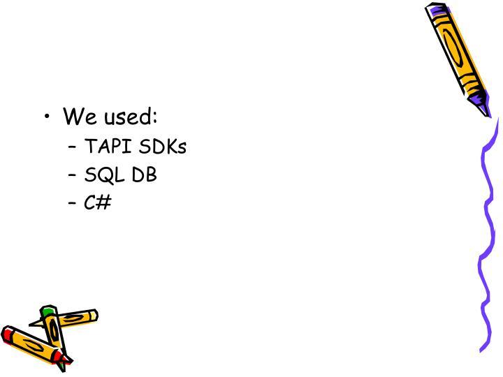 We used: