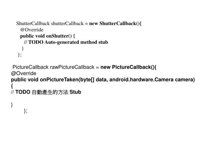 ShutterCallback shutterCallback =
