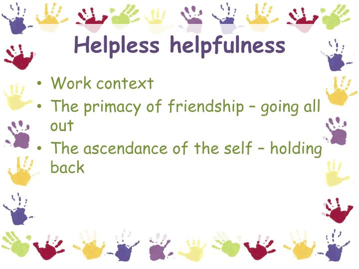 Helpless helpfulness