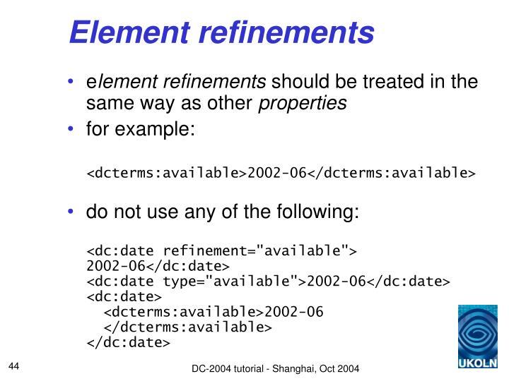 Element refinements