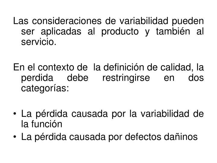 Las consideraciones de variabilidad pueden ser aplicadas al producto y también al servicio.