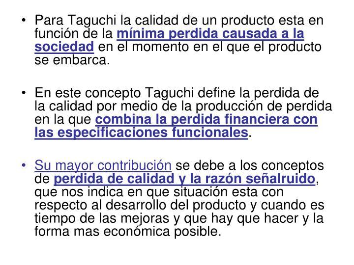 Para Taguchi la calidad de un producto esta en función de la