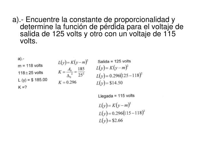 a).- Encuentre la constante de proporcionalidad y determine la función de pérdida para el voltaje de salida de 125 volts y otro con un voltaje de 115 volts.