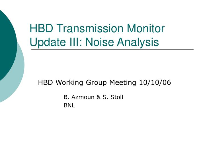 HBD Transmission Monitor Update III: Noise Analysis