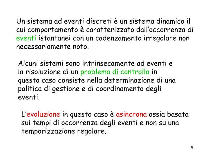 Un sistema ad eventi discreti è un sistema dinamico il cui comportamento è caratterizzato dall'occorrenza di