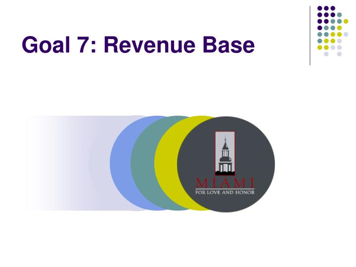 Goal 7: Revenue Base