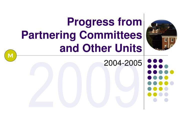 Progress from Partnering Committees and Other Units