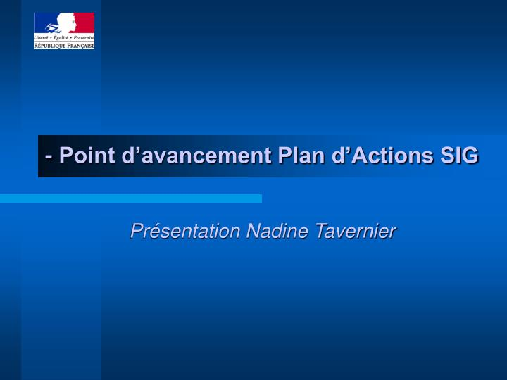 Point d avancement plan d actions sig pr sentation nadine tavernier