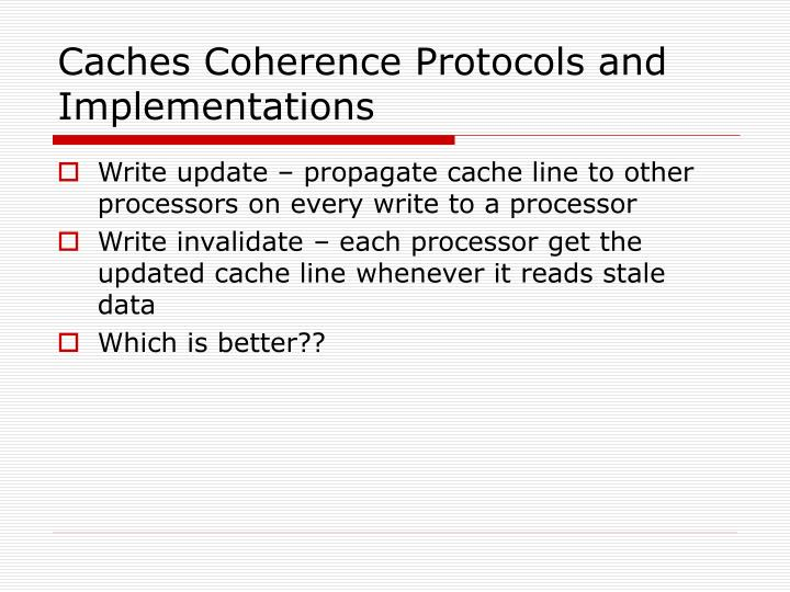 Caches Coherence Protocols and Implementations
