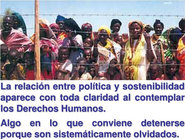 La relación entre política y sostenibilidad aparece con toda claridad al contemplar los Derechos Humanos.