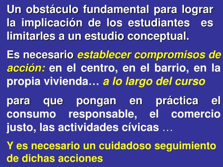 Un obstáculo fundamental para lograr la implicación de los estudiantes  es limitarles a un estudio conceptual.