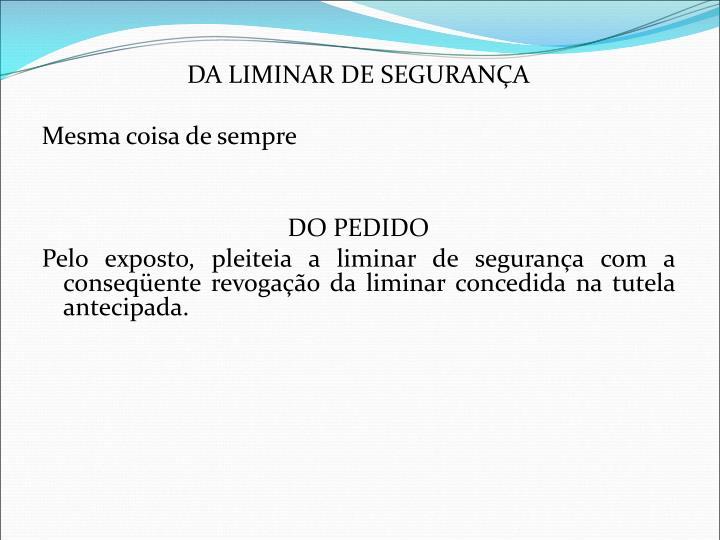 DA LIMINAR DE SEGURANÇA