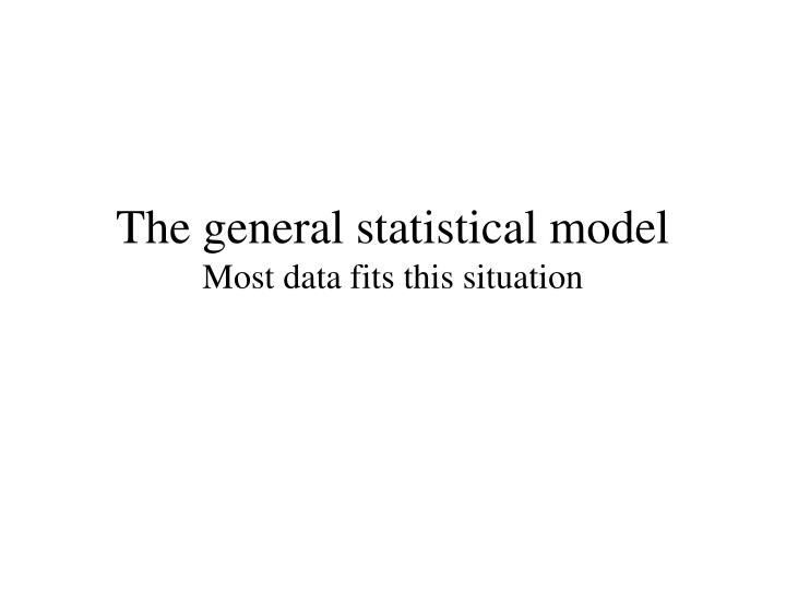 The general statistical model