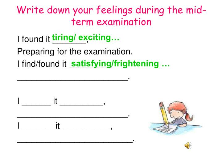 Write down your feelings during the mid-term examination