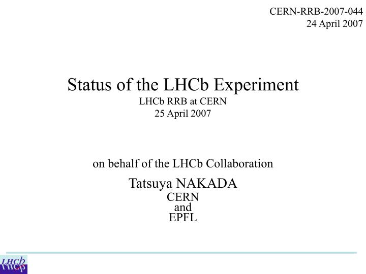 Status of the lhcb experiment lhcb rrb at cern 25 april 2007