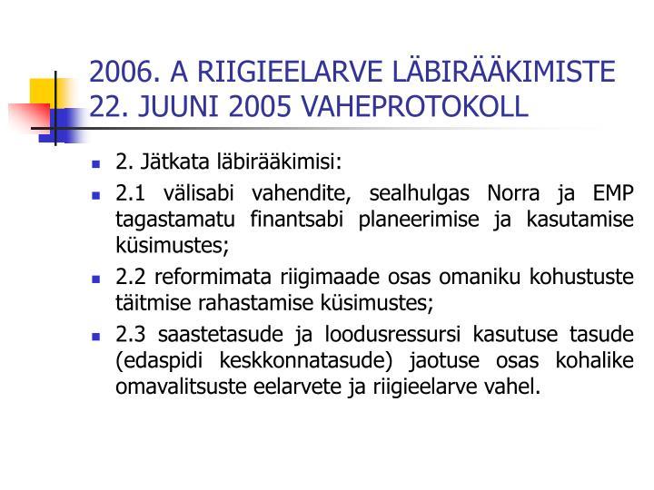 2006. A RIIGIEELARVE LÄBIRÄÄKIMISTE 22. JUUNI 2005 VAHEPROTOKOLL