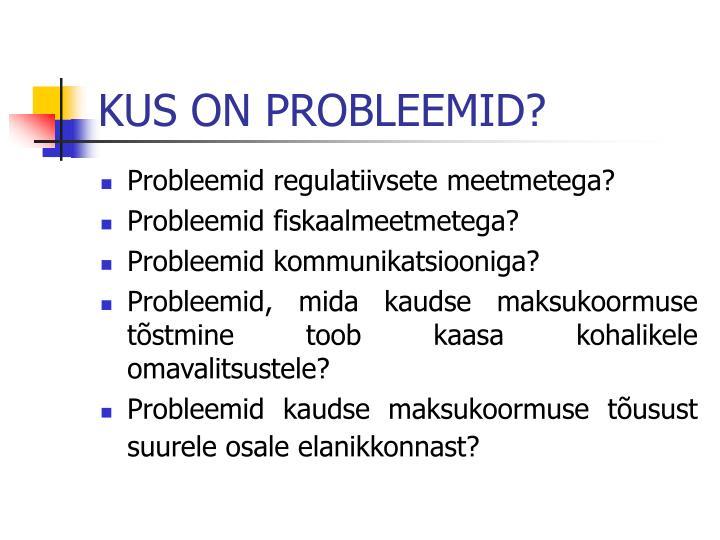 KUS ON PROBLEEMID?