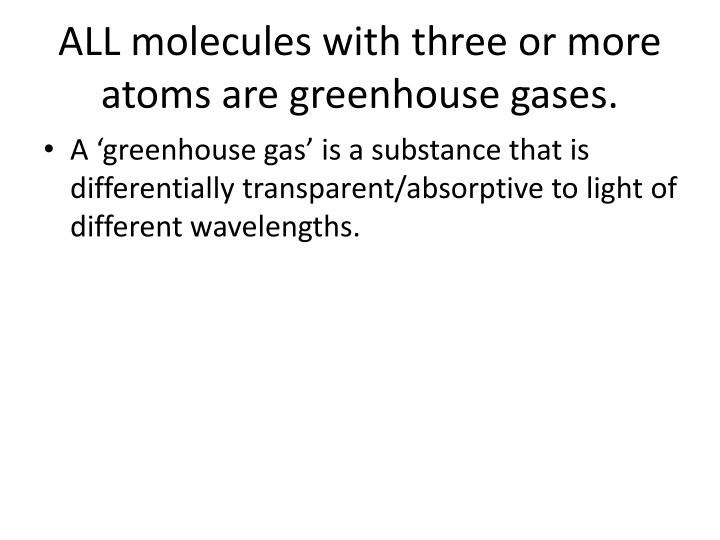 ALL molecules with three or more atoms are greenhouse gases.