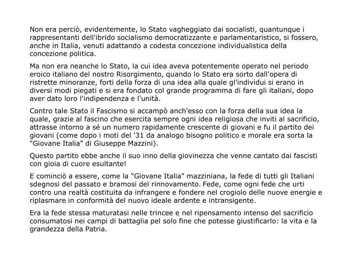 Non era perciò, evidentemente, lo Stato vagheggiato dai socialisti, quantunque i rappresentanti dell'ibrido socialismo democratizzante e parlamentaristico, si fossero, anche in Italia, venuti adattando a codesta concezione individualistica della concezione politica.