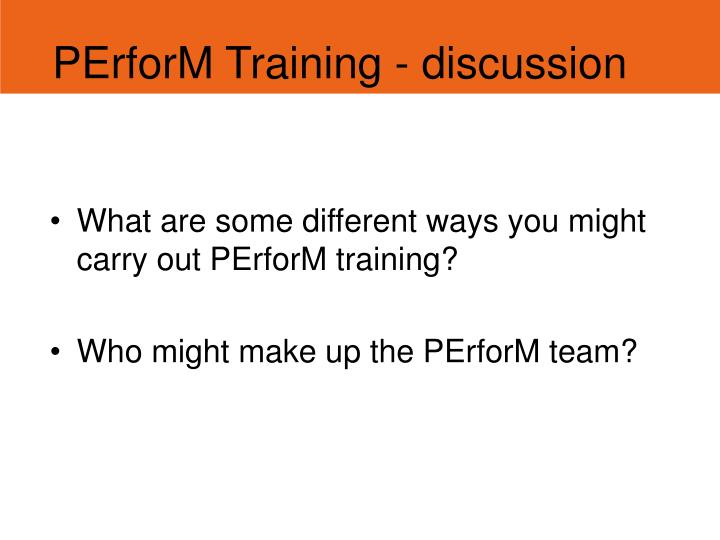 PErforM Training - discussion