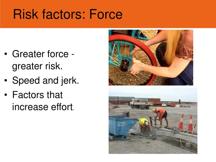 Risk factors: Force