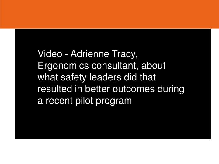 Video - Adrienne Tracy, Ergonomics consultant, about what safety leaders did that resulted in better outcomes during a recent pilot program