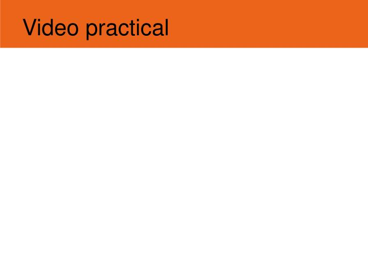 Video practical