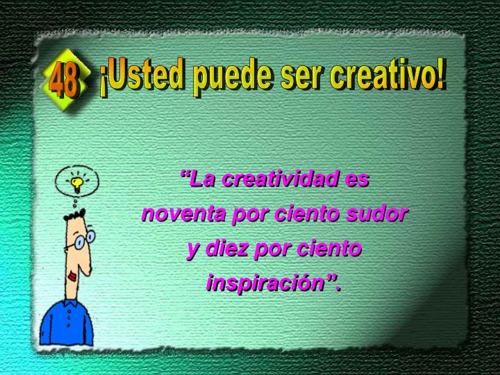 ¡Usted puede ser creativo!