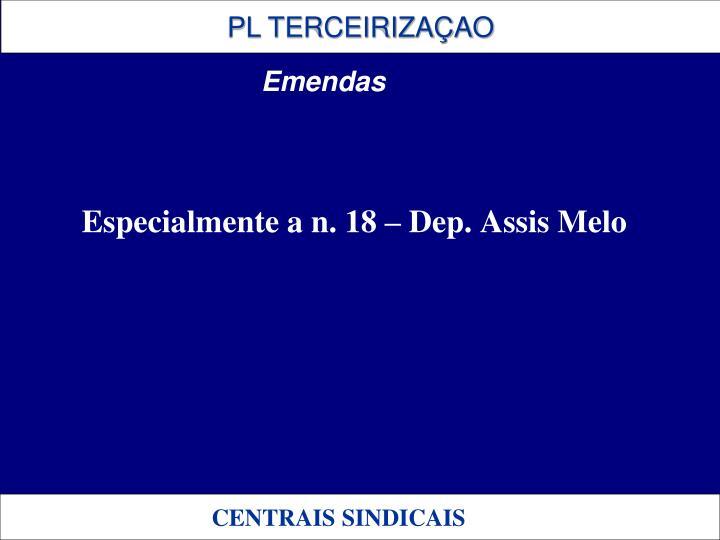 Especialmente a n. 18 – Dep. Assis Melo
