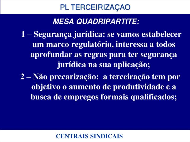 1 – Segurança jurídica: se vamos estabelecer um marco regulatório, interessa a todos aprofundar as regras para ter segurança jurídica na sua aplicação;
