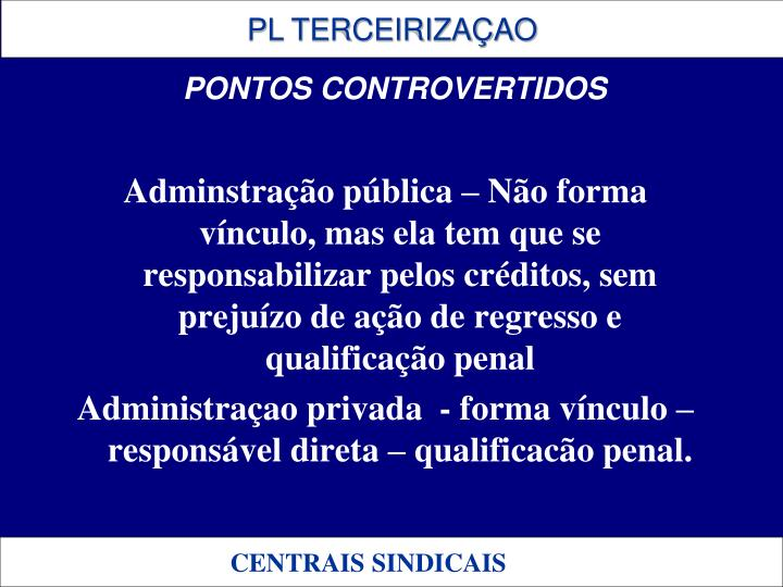 Adminstração pública – Não forma vínculo, mas ela tem que se responsabilizar pelos créditos, sem prejuízo de ação de regresso e qualificação penal