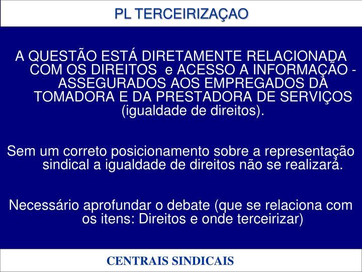 A QUESTÃO ESTÁ DIRETAMENTE RELACIONADA COM OS DIREITOS  e ACESSO A INFORMAÇÃO - ASSEGURADOS AOS EMPREGADOS DA TOMADORA E DA PRESTADORA DE SERVIÇOS (igualdade de direitos).
