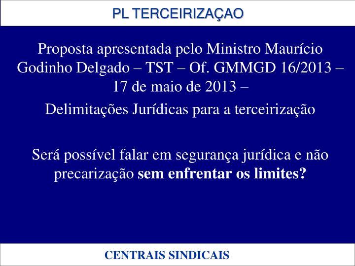Proposta apresentada pelo Ministro Maurício Godinho Delgado – TST – Of. GMMGD 16/2013 – 17 de maio de 2013 –