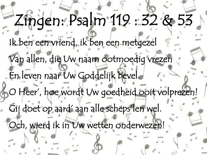 Zingen: Psalm 119 : 32 & 53