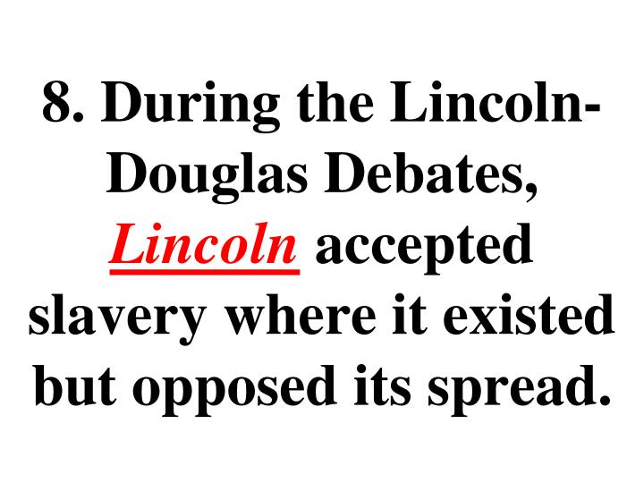 8. During the Lincoln-Douglas Debates,